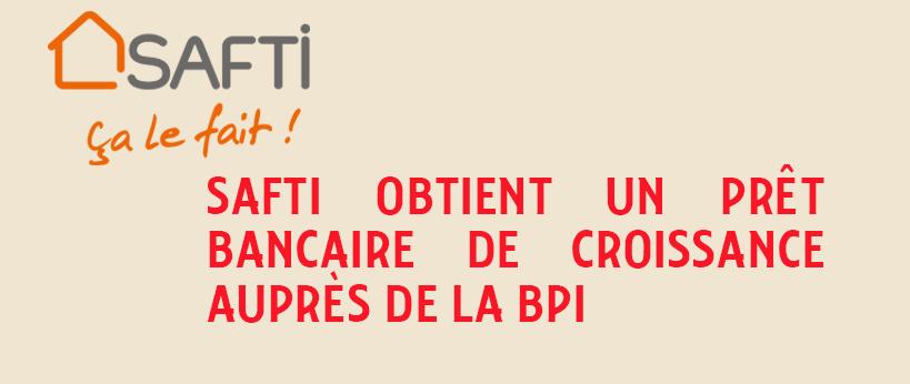 SAFTI OBTIENT UN PRÊT BANCAIRE AUPRÈS DE LA BPI